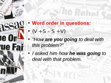 "Word order in questions: (V + S – S + V) ""How are you going to deal with this..."