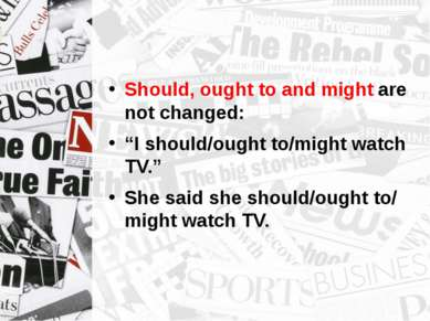 "Should, ought to and might are not changed: ""I should/ought to/might watch TV..."