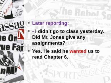 Later reporting: - I didn't go to class yesterday. Did Mr. Jones give any ass...