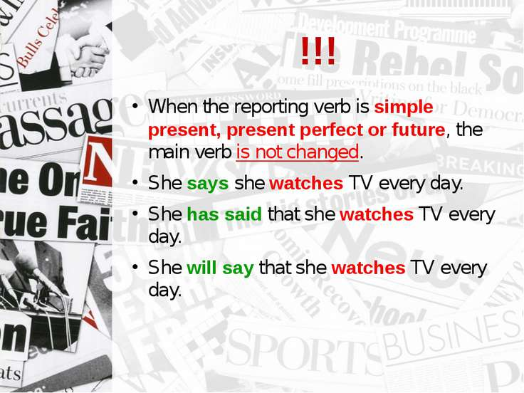 !!! When the reporting verb is simple present, present perfect or future, the...