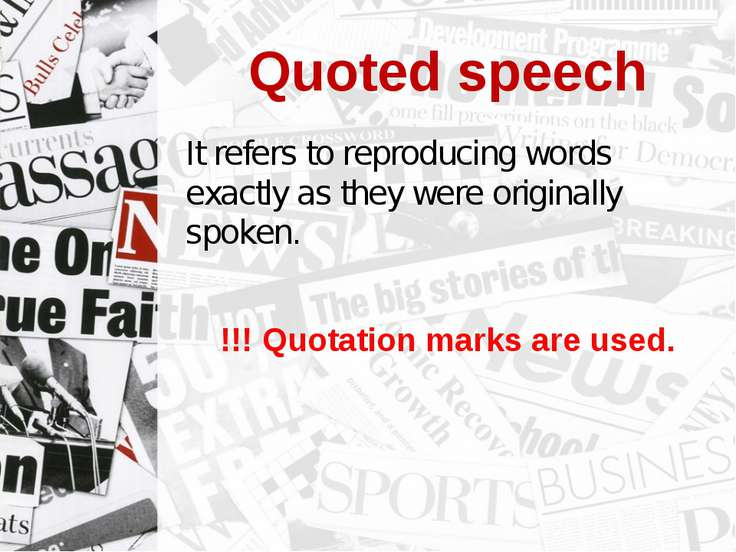 Quoted speech It refers to reproducing words exactly as they were originally ...