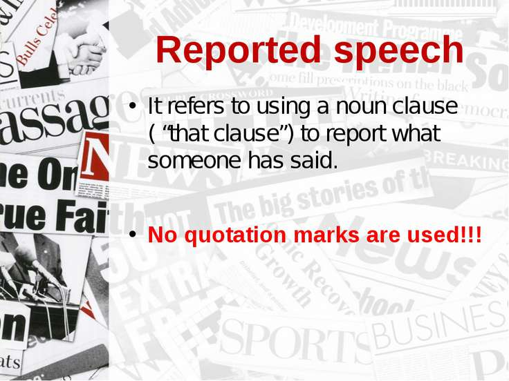 "Reported speech It refers to using a noun clause ( ""that clause"") to report w..."