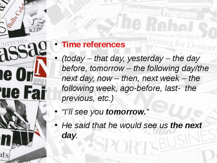 Time references (today – that day, yesterday – the day before, tomorrow – the...