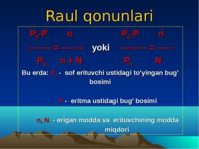 Raul qonunlari P0-P n P0-P n -------- = -------- yoki --------- = ------ P0 n...
