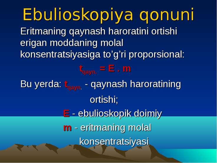 Ebulioskopiya qonuni Eritmaning qaynash haroratini ortishi erigan moddaning m...