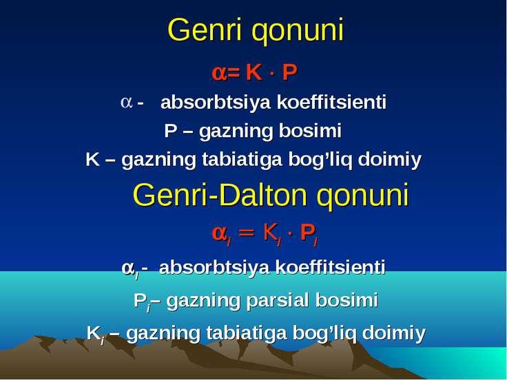 Genri qonuni = K P - absorbtsiya koeffitsienti P – gazning bosimi K – gazning...