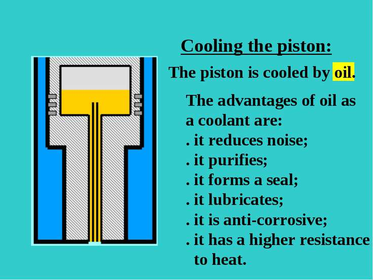 s Cooling the piston: The advantages of oil as a coolant are: . it reduces no...