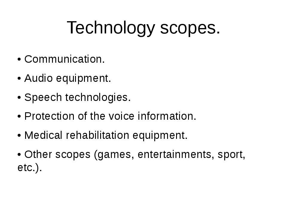 Technology scopes. • Communication. • Audio equipment. • Speech technologies....