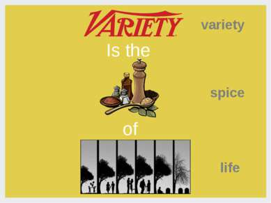 variety Is the spice of life