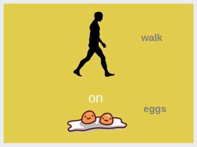 walk on eggs