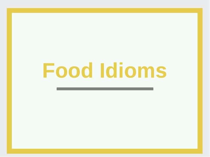 Food Idioms- идиомы про еду