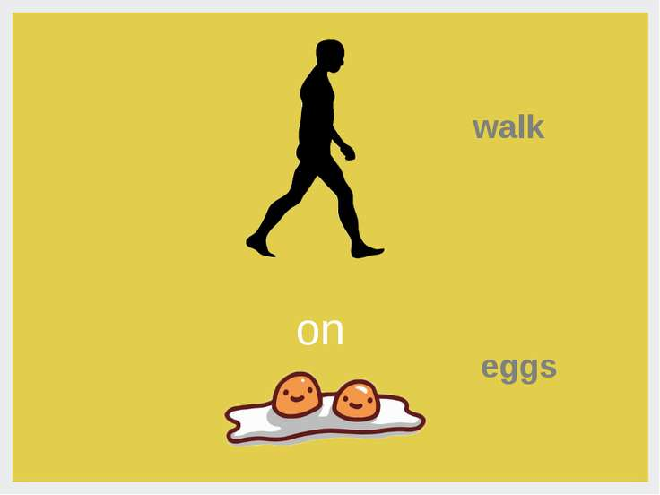walk on eggs
