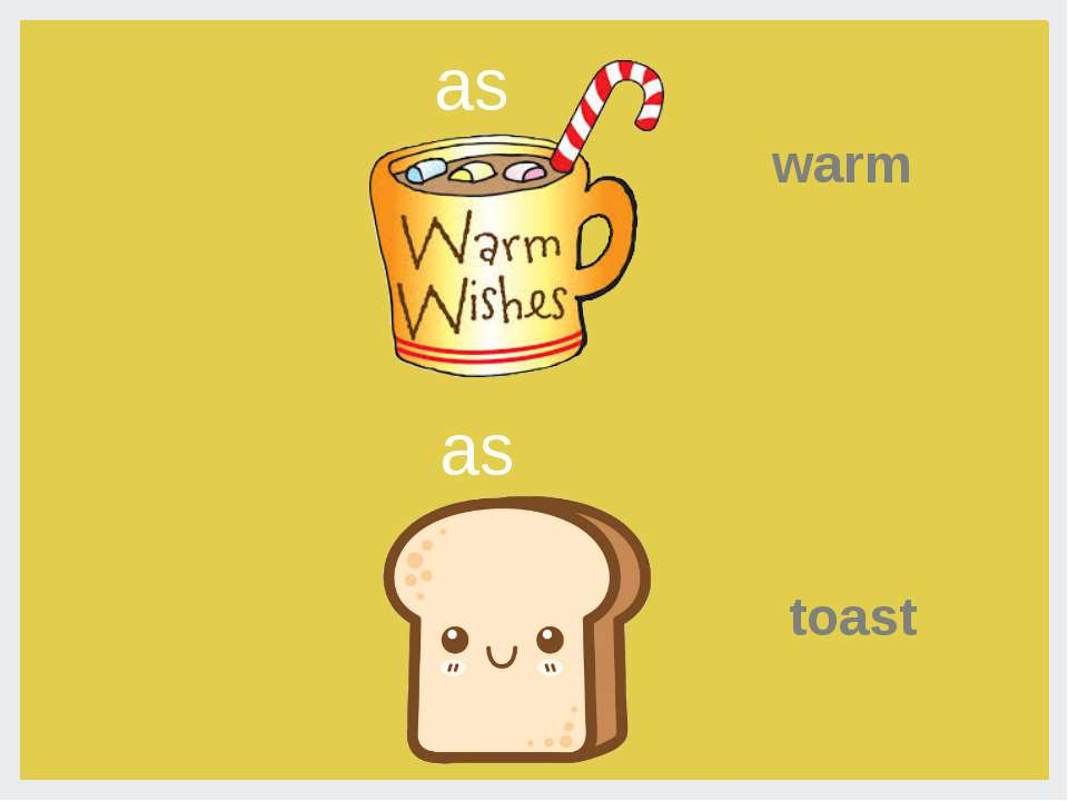 as warm as toast