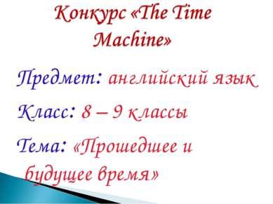 Предмет: английский язык Класс: 8 – 9 классы Тема: «Прошедшее и будущее время»