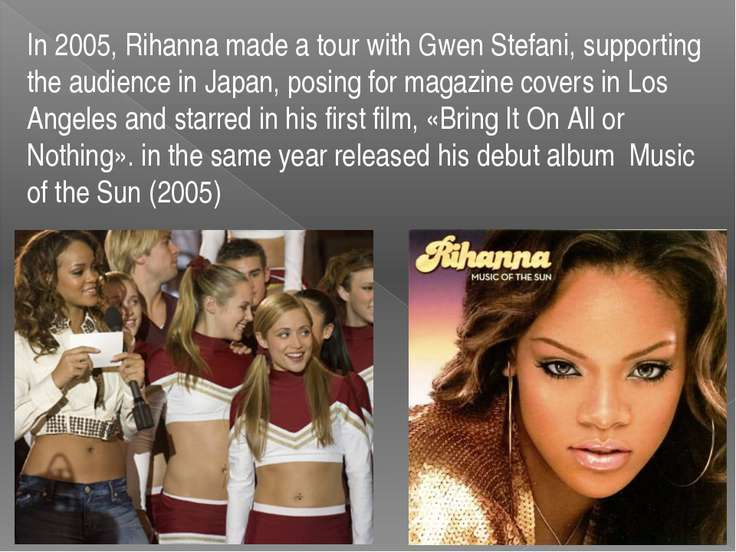 In 2005, Rihanna made a tour with Gwen Stefani, supporting the audience in Ja...