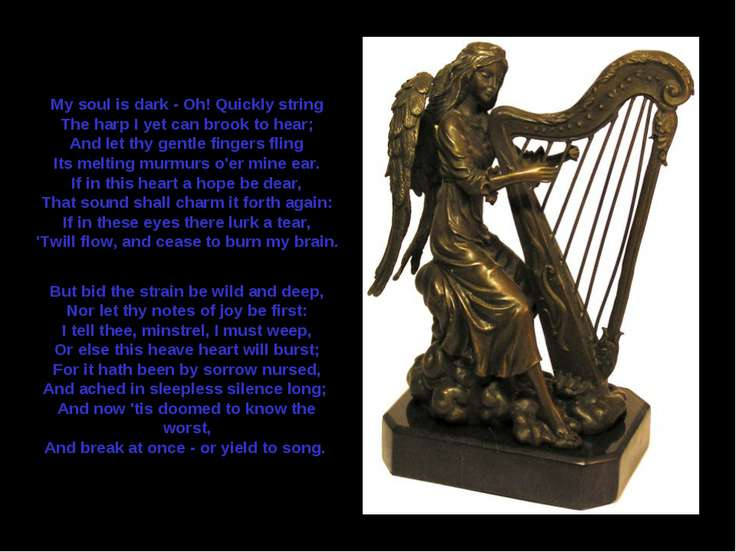 My soul is dark - Oh! Quickly string The harp I yet can brook to hear; And le...
