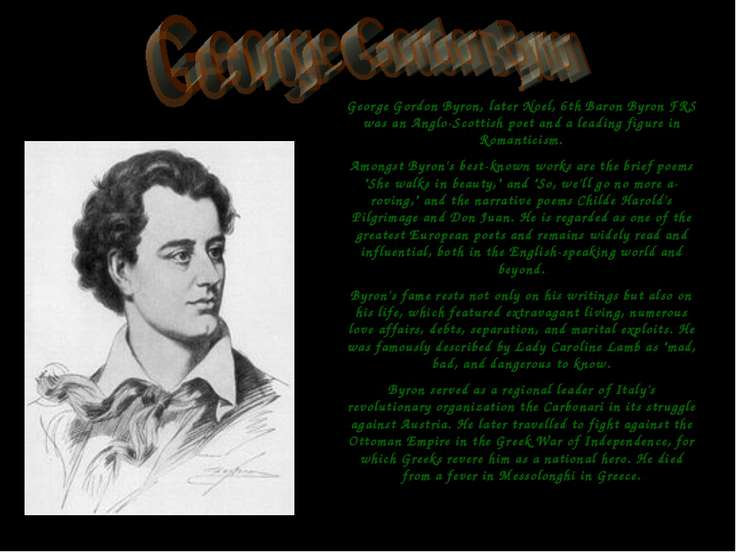 George Gordon Byron, later Noel, 6th Baron Byron FRS was an Anglo-Scottish po...
