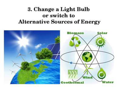 3. Change a Light Bulb or switch to Alternative Sources of Energy