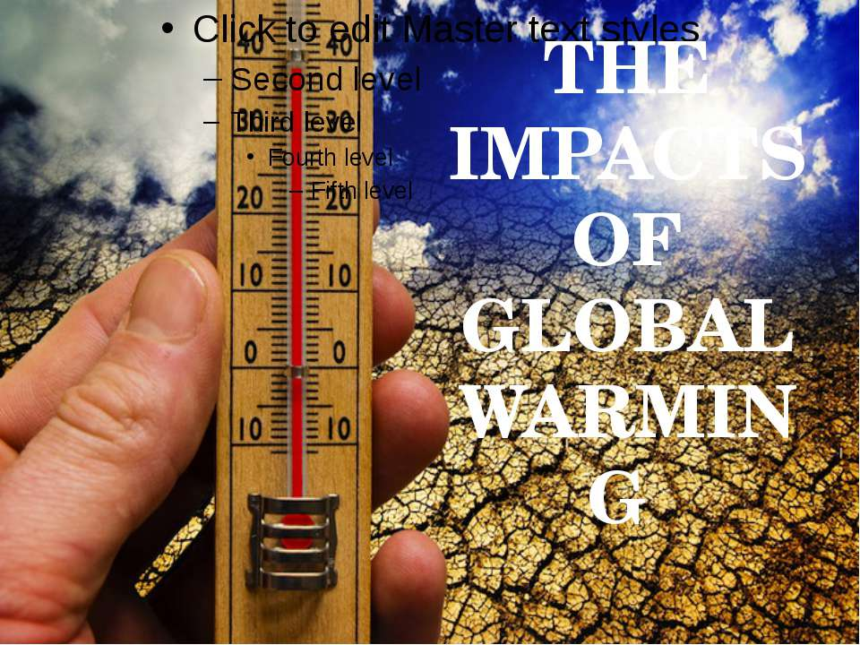 THE IMPACTS OF GLOBAL WARMING