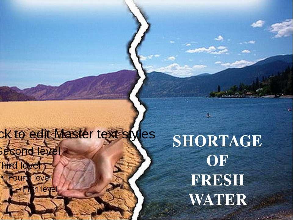SHORTAGE OF FRESH WATER