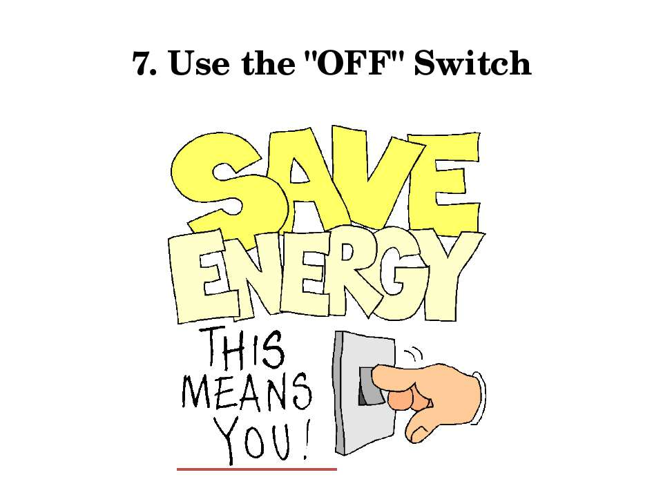 "7. Use the ""OFF"" Switch"