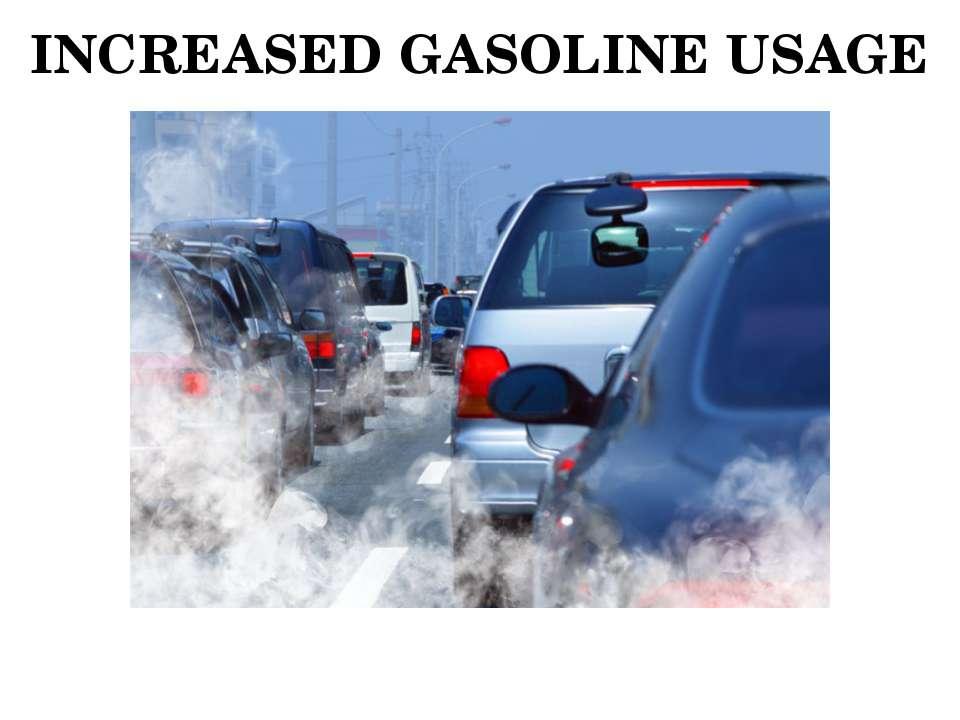 INCREASED GASOLINE USAGE