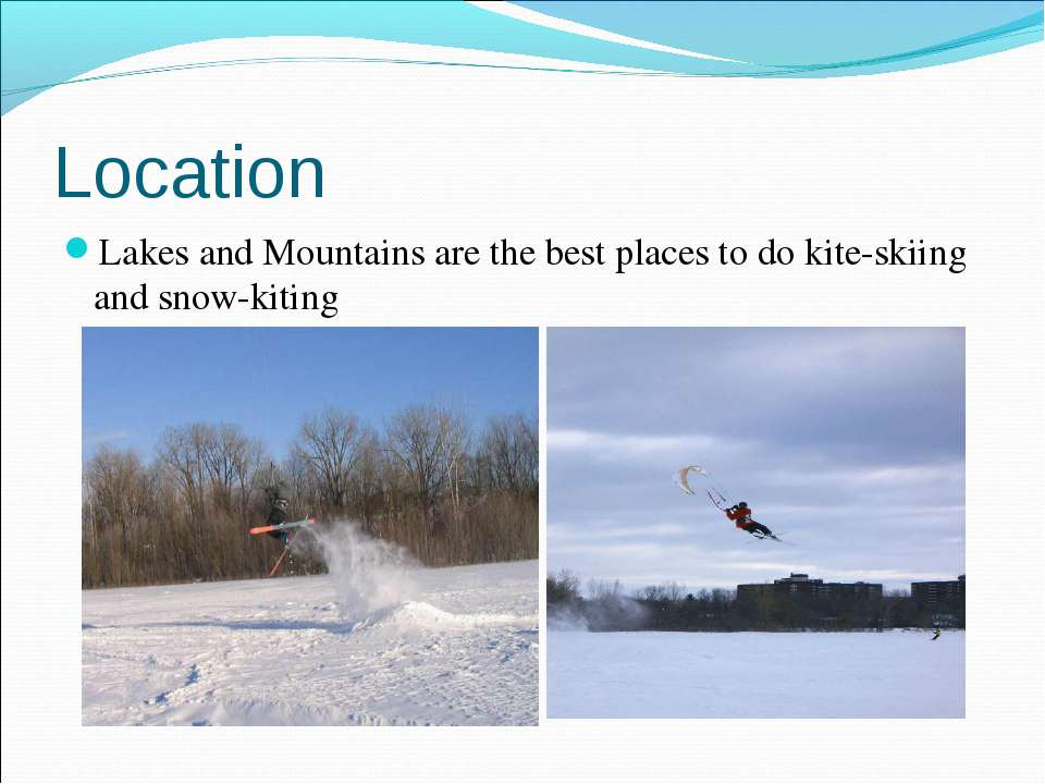 Location Lakes and Mountains are the best places to do kite-skiing and snow-k...