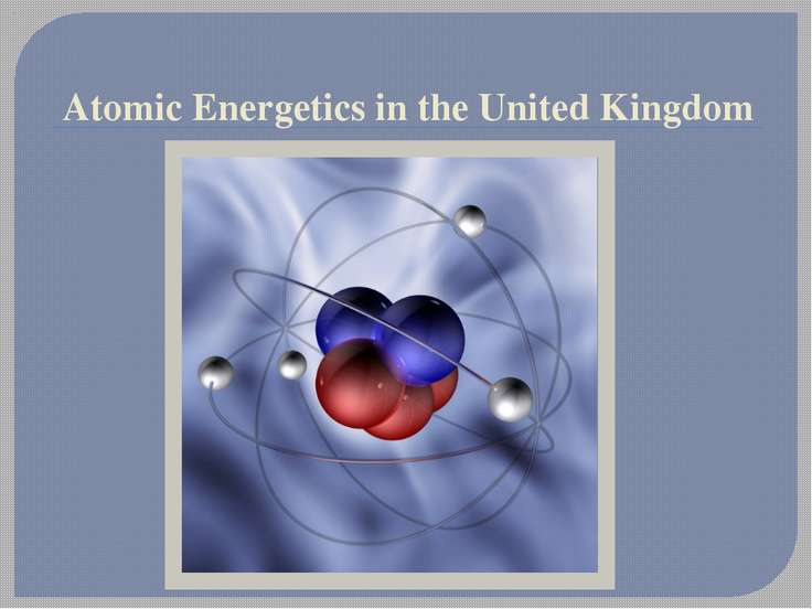 Atomic Energetics in the United Kingdom