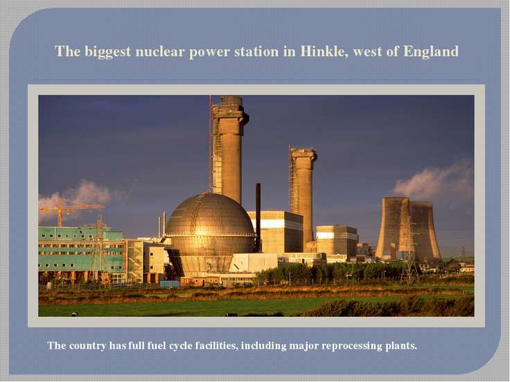The biggest nuclear power station in Hinkle, west of England The country has ...