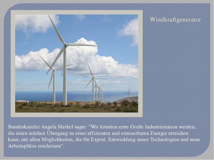"""Windkraftgenerator Bundeskanzler Angela Merkel sagte: """"Wir könnten erste Groß..."""