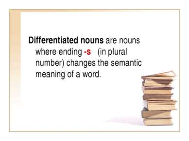 Differentiated nouns are nouns where ending -s (in plural number) changes the...