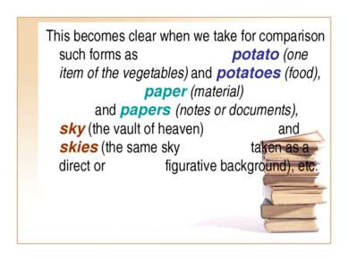 This becomes clear when we take for comparison such forms as potato (one item...