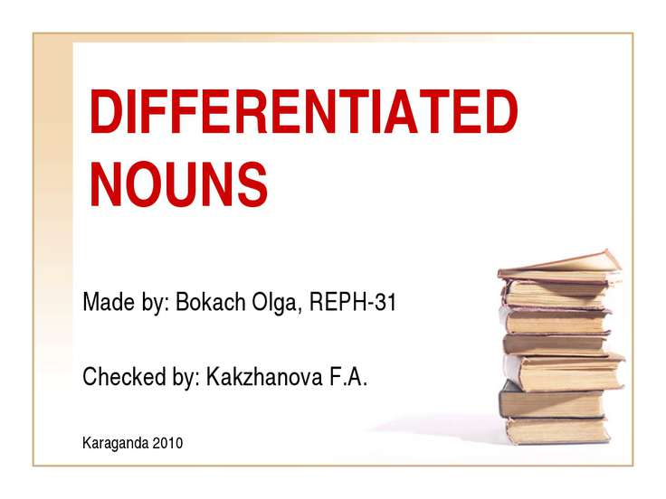 DIFFERENTIATED NOUNS Made by: Bokach Olga, REPH-31 Checked by: Kakzhanova F.A...