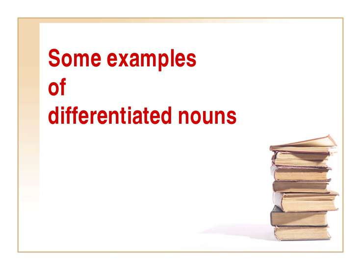 Some examples of differentiated nouns