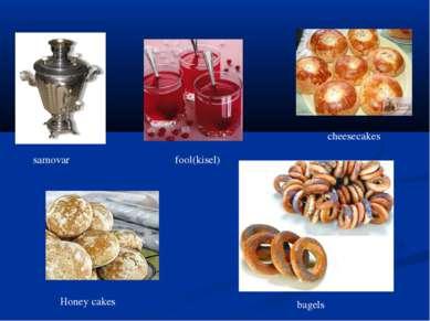 samovar fool(kisel) cheesecakes bagels Honey cakes