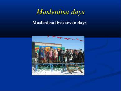 Maslenitsa days Maslenitsa lives seven days