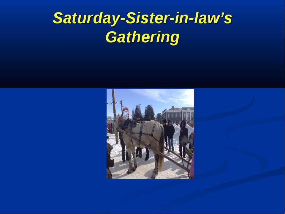 Saturday-Sister-in-law's Gathering