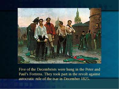 Five of the Decembrists were hung in the Peter and Paul's Fortress. They took...