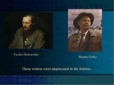Fyodor Dostoevsky Maxim Gorky These writers were imprisoned in the fortress.