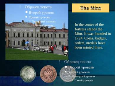 In the center of the fortress stands the Mint. It was founded in 1724. Coins,...