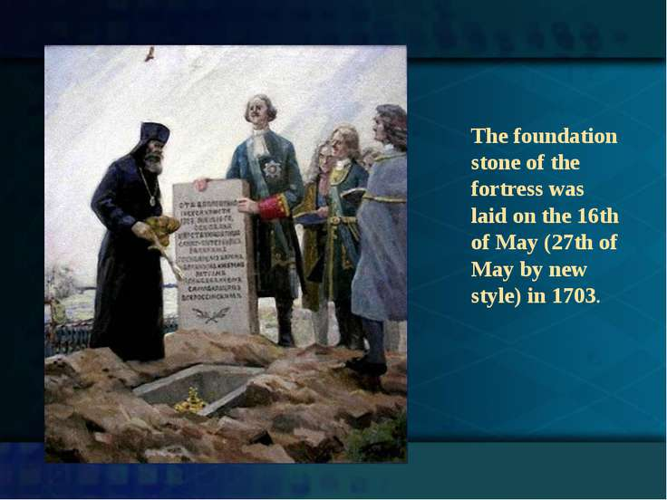 The foundation stone of the fortress was laid on the 16th of May (27th of May...