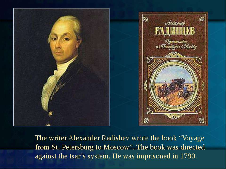 "The writer Alexander Radishev wrote the book ""Voyage from St. Petersburg to M..."