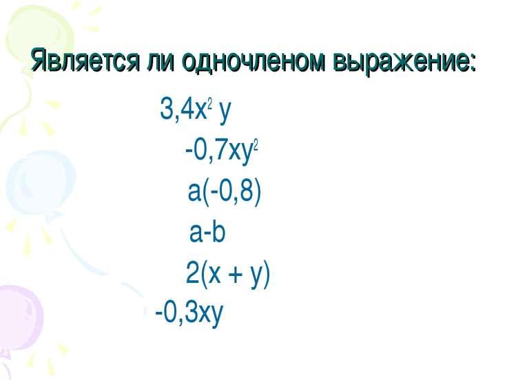 Является ли одночленом выражение: 3,4х2 у -0,7ху2 а(-0,8) а-b 2(х + у) -0,3ху