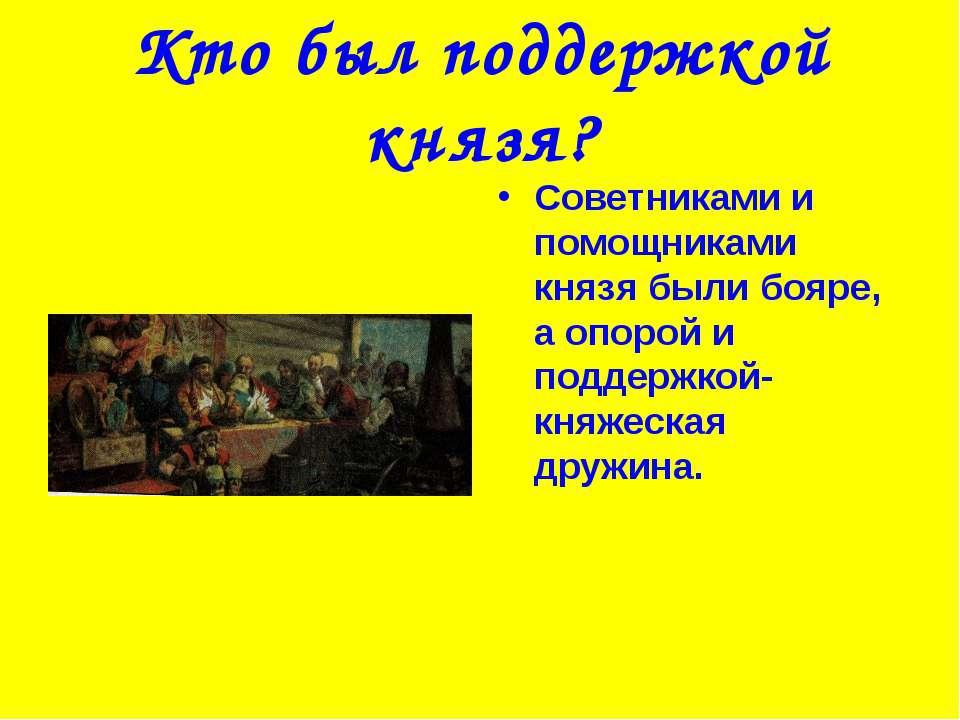 Кто был поддержкой князя? Советниками и помощниками князя были бояре, а опоро...