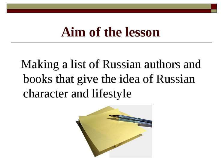Aim of the lesson Making a list of Russian authors and books that give the id...