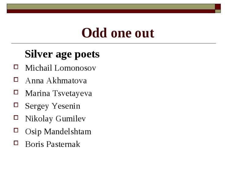 Odd one out Silver age poets Michail Lomonosov Anna Akhmatova Marina Tsvetaye...