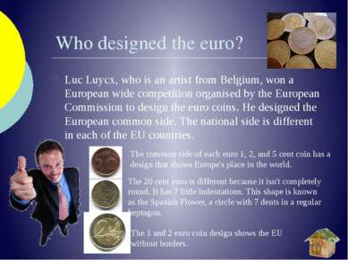 Who designed the euro? Luc Luycx, who is an artist from Belgium, won a Europe...