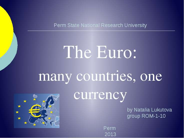 Perm State National Research University The Euro: many countries, one currency