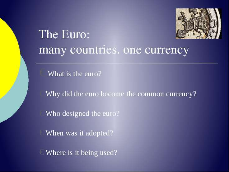 The Euro: many countries. one currency What is the euro?  Why did the eu...