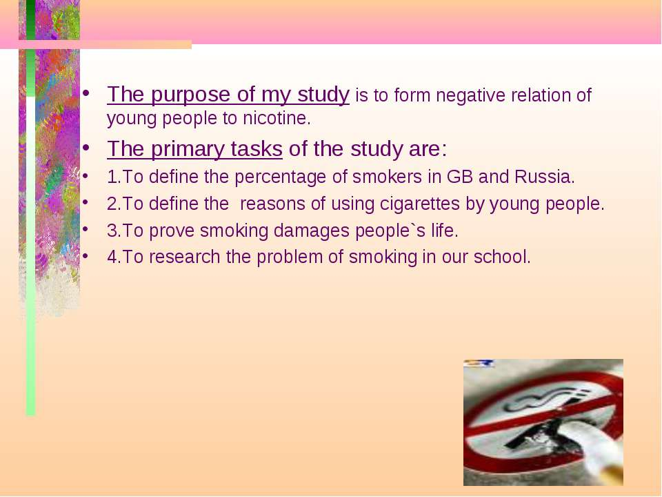The purpose of my study is to form negative relation of young people to nicot...